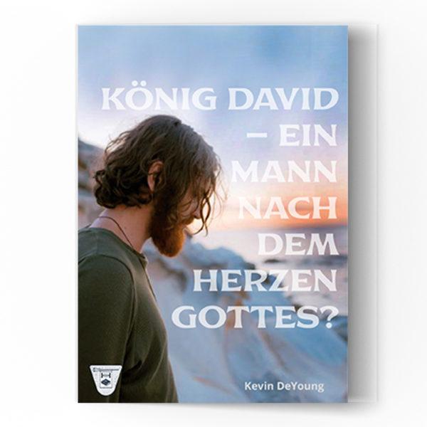 König David - Ein Mann nach dem Herzen Gottes?